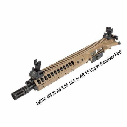 LWRC M6 IC A5 5.56 10.5 in AR 15 Upper Receiver FDE, in Stock, For Sale