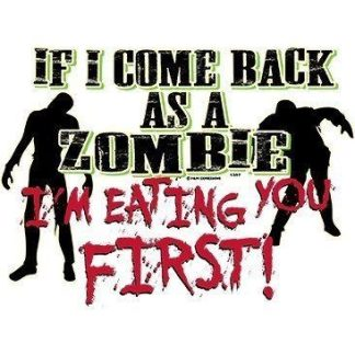 If I Come Back As A Zombie I'm Eating You First