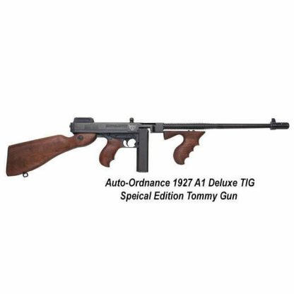 Auto-Ordnance 1927-A1 Deluxe TIG Special Edition Tommy Gun, T1-TIGSE, 602686421874, in Stock, For Sale