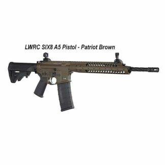 LWRC SIX8 A5 Pistol Patriot Brown, in Stock, For Sale