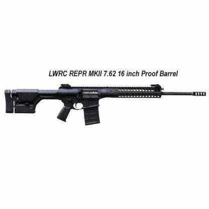 LWRC REPR MKII 7.62 16 inch Proof Barrel, in Stock, For Sale