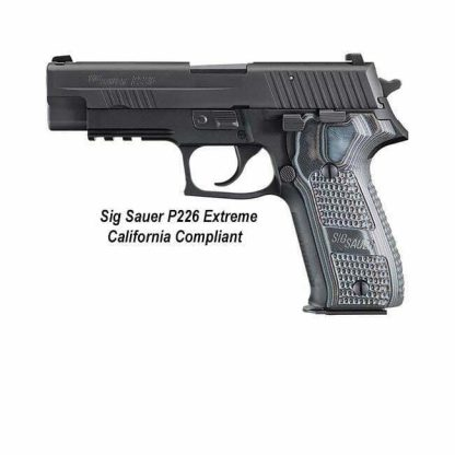 Sig Sauer P226 Extreme California Compliant, Sig P226 Extreme CA Legal, 226R-9-XTM-BLKGRY-CA, 798681450053, For Sale, In stock