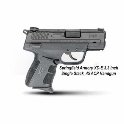 Springfield Armory XD-E 3.3 inch Single Stack .45 ACP Handgun, XDE93345BE,in Stock, For Sale