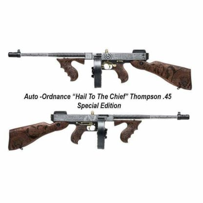 "Auto-Ordnance ""Hail To The Chief"" Thompson .45, Special Edition, T1-14-50DC1G, 602686-422284, in Stock, For Sale"