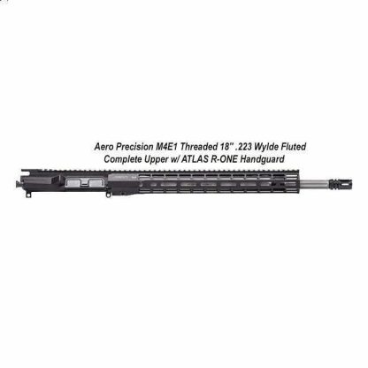 "Aero Precision M4E1 Threaded 18"" .223 Wylde Fluted Complete Upper Receiver w/ ATLAS R-ONE Handguard, APPG700605P51, in Stock, For Sale"