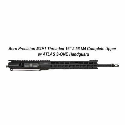 "M4E1 Threaded 16"" 5.56 M4 Complete Upper Receiver w/ ATLAS S-ONE Handguard, APPG700206, in Stock, For Sale"