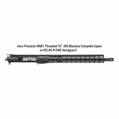 "Aero Precision M4E1 Threaded 16"" .300 Blackout Complete Upper Receiver w/ ATLAS R-ONE Handguard, Black, APPG700604P14, in Stock, For Sale"