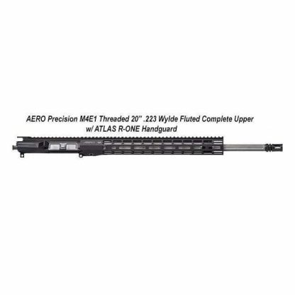 "AERO Precision M4E1 Threaded 20"" .223 Wylde Fluted Complete Upper w/ ATLAS R-ONE Handguard, in Stock, For Sale"