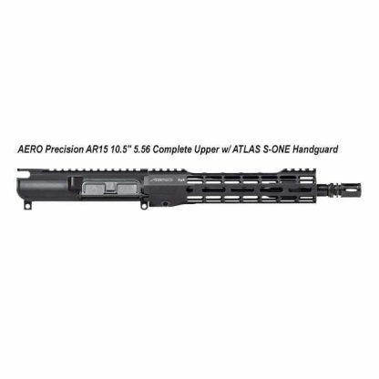 "AERO Precision AR15 10.5"" 5.56 Complete Upper w/ ATLAS S-ONE Handguard, APAR610502M2, in Stock, For Sale"