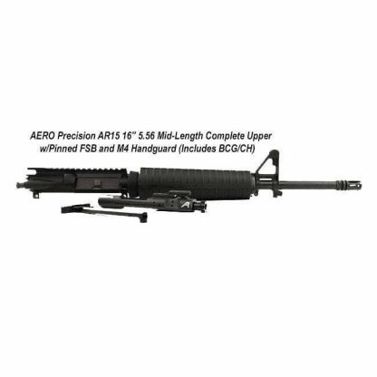 "AERO Precision AR15 16"" 5.56 Mid-Length Complete Upper w/Pinned FSB and M4 Handguard (Includes BCG/CH), APAR505731, in Stock, For Sale"