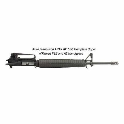 "AERO Precision AR15 20"" 5.56 Complete Upper w/Pinned FSB and A2 Handguard, APAR505611, in Stock, For Sale"