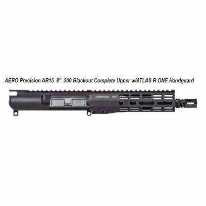 "AERO Precision AR15 8"" .300 Blackout Complete Upper w/ATLAS R-ONE Handguard, APAR610601M1, in Stock, For Sale"