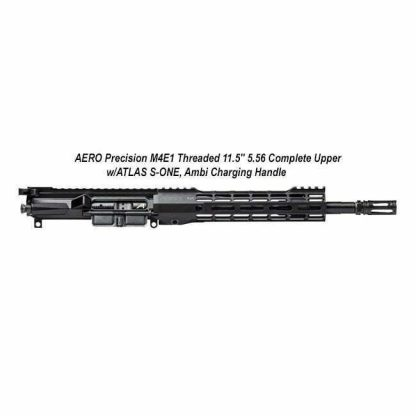"AERO Precision M4E1 Threaded 11.5"" 5.56 Complete Upper w/ATLAS S-ONE, Ambi Charging Handle, in Stock, For Sale"