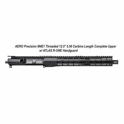 "AERO Precision M4E1 Threaded 12.5"" 5.56 Carbine Length Complete Upper w/ ATLAS R-ONE Handguard, APPG700704, in Stock, For Sale"