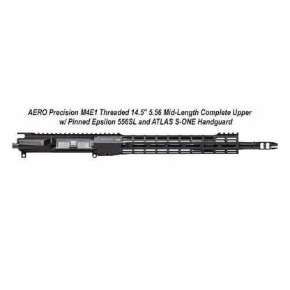 "AERO Precision M4E1 Threaded 14.5"" 5.56 Mid-Length Complete Upper w/ Pinned Epsilon 556SL and ATLAS S-ONE Handguard, APAR700304M68, in Stock, For Sale"
