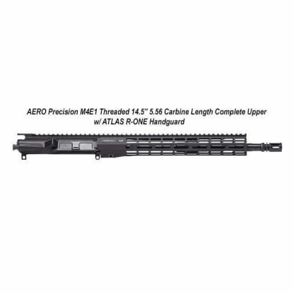 """AERO Precision M4E1 Threaded 14.5"""" 5.56 Carbine Length Complete Upper w/ ATLAS R-ONE Handguard, Black, 14.5"""" 5.56 M4 CMV Barrel, Carbine Length Features: Chamber: 5.56 Length: 14.5"""" Twist: 1 in 7 Threading: 1/2""""x28 Material: Chrome Moly Vanadium Finish: QPQ corrosion resistant finish both inside and out Gas Block: .750 Gas Port: .0785 Gas System Length: Carbine Weight: 25.28 oz M4 Barrel Extension HP and MPI Tested in Stock, For Sale"""