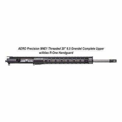 """AERO Precision M4E1 Threaded 20"""" 6.5 Grendel Complete Upper w/Atlas R-One Handguard, Black, APPG700625P53, in Stock, For Sale"""