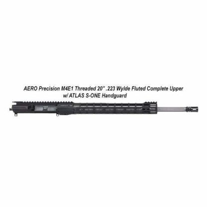 "AERO Precision M4E1 Threaded 20"" .223 Wylde Fluted Complete Upper w/ ATLAS S-ONE Handguard, Black, APPG700305P60, in Stock, For Sale"