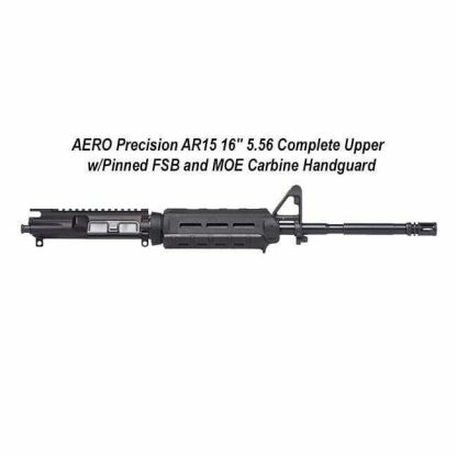 """AERO Precision AR15 16"""" 5.56 Complete Upper w/Pinned FSB and MOE Carbine Handguard, in Stock, for Sale"""