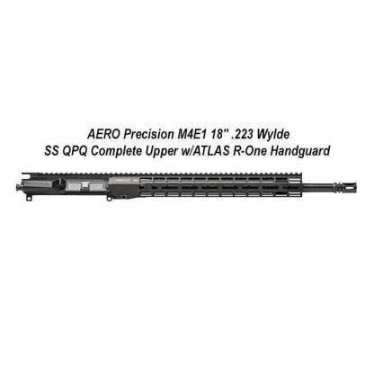 """AERO Precision M4E1 18"""" .223 Wylde SS QPQ Complete Upper w/ATLAS R-One Handguard, in Stock, for Sale"""