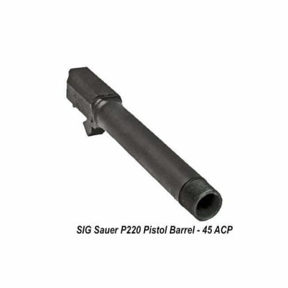 SIG Sauer P220 .45ACP Pistol Barrel, BBL-220-45-CP-TB, 798681498383, in Stock, for Sale