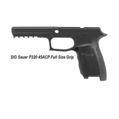 SIG Sauer P320 45ACP Full Size Grip, in Stock, on Sale